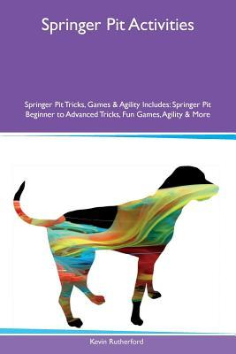 Springer Pit Activities Springer Pit Tricks, Games & Agility Includes: Springer Pit Beginner to Advanced Tricks, Fun Games, Agility & More