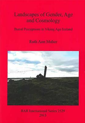 Landscapes of Gender, Age and Cosmology: Burial Perceptions in Viking Age Iceland