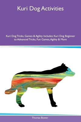Kuri Dog Activities Kuri Dog Tricks, Games & Agility Includes: Kuri Dog Beginner to Advanced Tricks, Fun Games, Agility & More