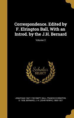 Correspondence. Edited by F. Elrington Ball, with an Introd. by the J.H. Bernard; Volume 2