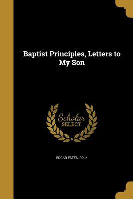 Baptist Principles, Letters to My Son