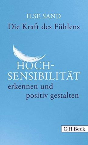 Die Kraft des Fühlens: Hochsensibilität erkennen und positiv gestalten