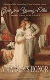 A Maiden's Honor: Elizabeth, Darcy, and Me: A Pride And Prejudice Variation (Elizabeth, Darcy, & Me Book 3)