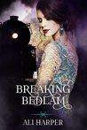 Breaking Bedlam (Beautiful Bedlam #2)