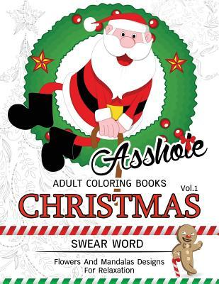 Assh*le Adults Coloring Book Christmas Vol.1: Swear Word, Flower and Mandalas Designs for Relaxation