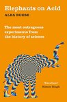 Elephants on Acid: From zombie kittens to tickling machines: the most outrageous experiments from the history of science