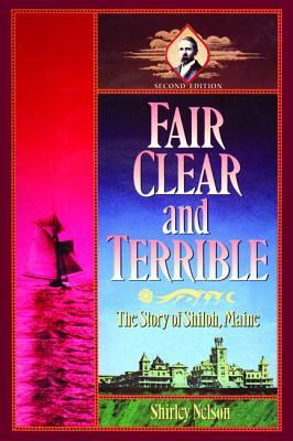 Fair, Clear, and Terrible, Second Edition: The Story of Shiloh, Maine