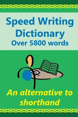 Speed Writing Dictionary Over 5800 Words an alternative to shorthand: Speedwriting dictionary from the Bakerwrite system, a modern alternative to shorthand for faster note taking and dictation. Including all 4000 of the most common words in English. US/