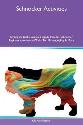 Schnocker Activities Schnocker Tricks, Games & Agility Includes: Schnocker Beginner to Advanced Tricks, Fun Games, Agility & More