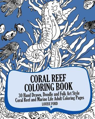 Coral Reef Coloring Book: 30 Hand Drawn, Doodle and Folk Art Style Coral Reef and Marine Life Adult Coloring Pages