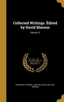 Collected Writings. Edited by David Masson; Volume 12
