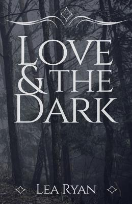 Love and the Dark by Lea Ryan
