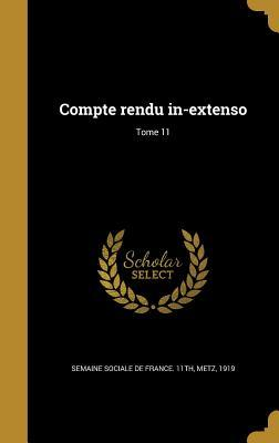 Compte Rendu In-Extenso; Tome 11