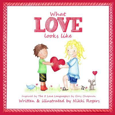 What Love Looks Like: Inspired by the 5 Love Languages by Gary Chapman