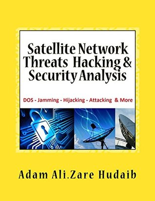 Satellite Network Threats Hacking & Security Analysis: Satellite Network Hacking & Security