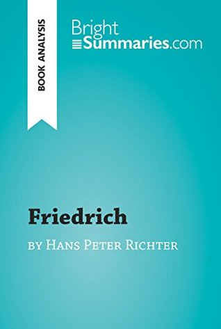 Friedrich by Hans Peter Richter (Book Analysis): Detailed Summary, Analysis and Reading Guide (BrightSummaries.com)