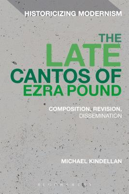 The Late Cantos of Ezra Pound: Composition, Revision, Dissemination