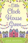 The Little Clock House on the Green by Eve Devon