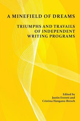 A Minefield of Dreams: Triumphs and Travails of Independent Writing Programs
