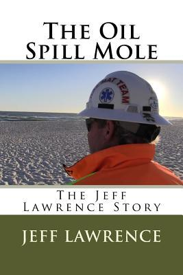 The Oil Spill Mole: The Jeff Lawrence Story