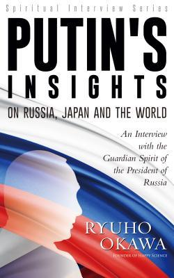 Putin's Insights on Russia, Japan and the World: An Interview with the Guardian Spirit of the President of Russia
