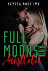 Full Moons and Mistletoe by Alyssa Rose Ivy
