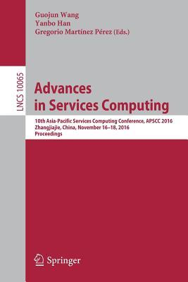 Advances in Services Computing: 10th Asia-Pacific Services Computing Conference, Apscc 2016, Zhangjiajie, China, November 16-18, 2016, Proceedings