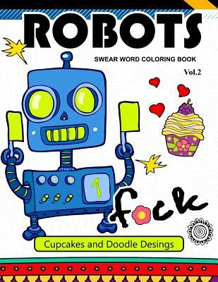 Robot Swear Word Coloring Books Vol.2: Cupcake and Doodle Desings