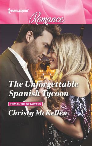 The Unforgettable Spanish Tycoon (Romantic Getaways #2)