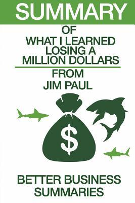 Summary of What I Learned Losing a Million Dollars: From Jim Paul and Brendan Moynihan