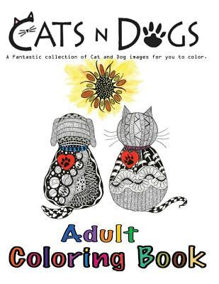 Cats N Dogs Adult Coloring Book: In This A4 46 Page Adult Coloring Book, We Have Put Together a Fantastic Collection of Cats and Dogs to Color. All the Images Are Printed on One Side for Better Quality Coloring. Our Books Are Created to Inspire, Motiva...