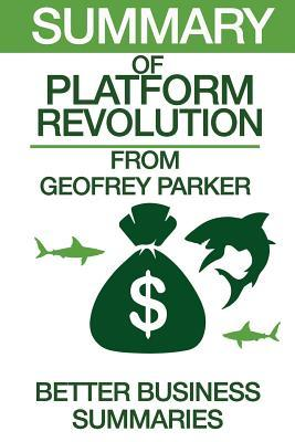 Summary of Platform Revolution: From Geoffrey G. Parker, Marshall W. Van Alstyne, and Sangeet Paul Choudary
