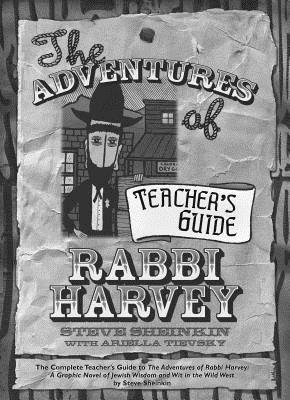 The Adventures of Rabbi Harvey Teachers Guide: The Complete Teacher's Guide to the Adventures of Rabbi Harvey: A Graphic Novel of Jewish Wisdom and Wit in the Wild West