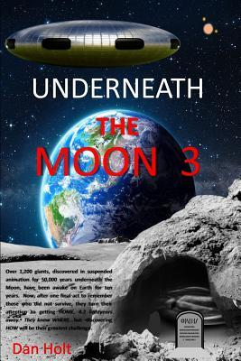 Underneath the Moon 3: The Moon Giants, Asleep for 50,000 Years, Have Been Awake for Ten Years. Now, After Honoring Those Who Died, They Turn Their Attention to Getting Home, 4.2 Light-Years Away. They Know Where...But Discovering How Will Be Their GRE
