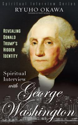 Spiritual Interview with George Washington: Revealing Donald Trump's Hidden Identity