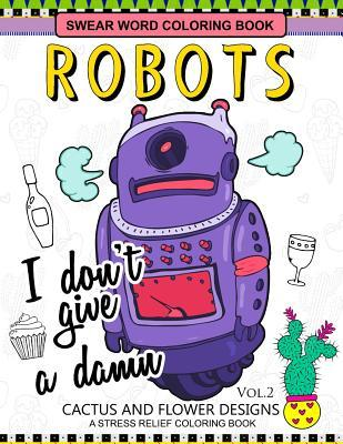 Swear Word Coloring Books Robot Vol.2: CACTUS and FLOWER Desings