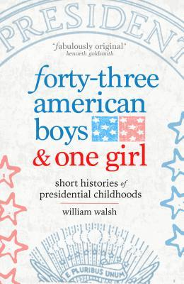 Forty-Four American Boys: Short Histories of Presidential Childhoods
