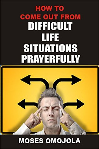 How To Come Out From Difficult Situations Prayerfully