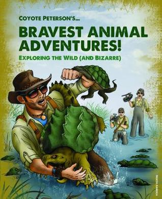 Coyote Peterson's Brave Adventures: Wild Animals in a Wild World por Coyote Peterson