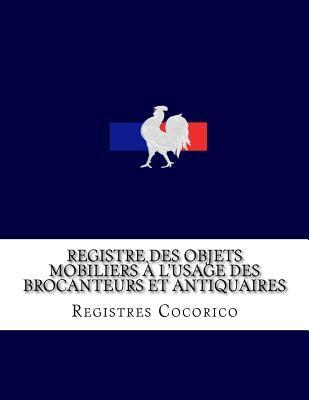Registre Des Objets Mobiliers A L'Usage Des Brocanteurs Et Antiquaires
