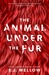 The Animal Under the Fur by E.J. Mellow