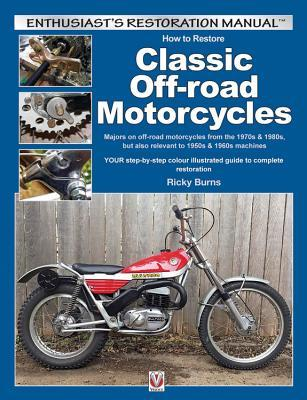 How to Restore Classic Off-road Motorcycles: Majors on off-road motorcycles from the 1970s & 1980s, but also relevant to 1950s & 1960s machines por Ricky Burns