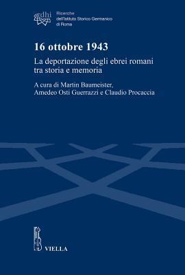 16 ottobre 1943: La deportazione degli ebrei romani tra storia e memoria