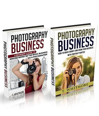 "Amateur Photography: 2 Manuscripts - ""Making Money in the Music Business as a Photographer"" and ""How to Make Money and Grow Your Business with Portrait Parties"""