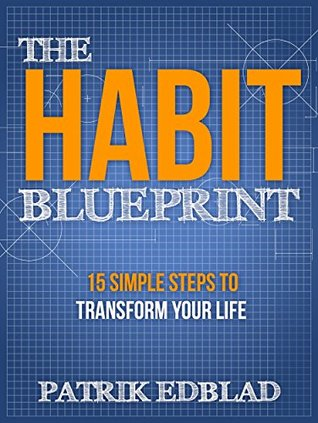 The habit blueprint 15 simple steps to transform your life by the habit blueprint 15 simple steps to transform your life by patrik edblad malvernweather Choice Image