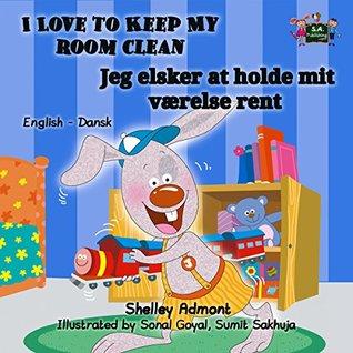 I Love to Keep My Room Clean Jeg elsker at holde mit værelse rent (danish childrens books,danish kids books, danish for beginners, bilingual kids) (English ... Bilingual Collection)