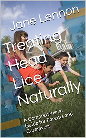 Treating Head Lice Naturally: A Comprehensive Guide for Parents and Caregivers