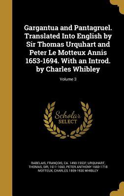 Gargantua and Pantagruel. Translated Into English by Sir Thomas Urquhart and Peter Le Motteux Annis 1653-1694. with an Introd. by Charles Whibley; Volume 3(Gargantua and Pantagruel 3)