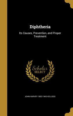 Diphtheria: Its Causes, Prevention, and Proper Treatment