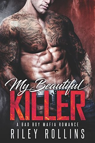 My Beautiful Killer A Bad Boy Mafia Romance by Riley Rollins